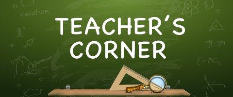 Chalkboard with the title Teacher's Corner written on it